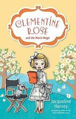 Clementine Rose and the Movie Magic : Clementine Rose : Book 9 - Jacqueline Harvey