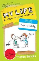 My Life and Other Massive Mistakes - Signed Copies Available!* : My Life and Other Stuff... : Book 3 - Tristan Bancks