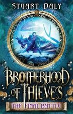 Brotherhood of Thieves 3 : the Final Battle - Stuart Daly