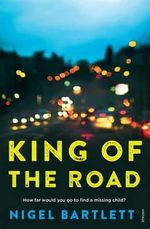 King of the Road : How far would you go to find a missing child? - Nigel Bartlett