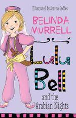 Lulu Bell and the Arabian Nights - Belinda Murrell