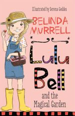 Lulu Bell and the Magical Garden : Lulu Bell - Belinda Murrell