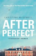 After Perfect : A Daughter's Memoir - Christina McDowell