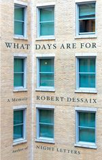 What Days Are For  : A Memoir - Robert Dessaix