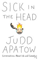 Sick in the Head : Conversations About Life and Comedy - Judd Apatow