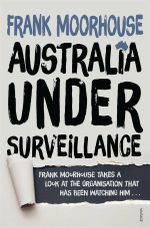 Australia Under Surveillance : Frank Moorhouse takes a look at the organisation that has been watching him... - Frank Moorhouse