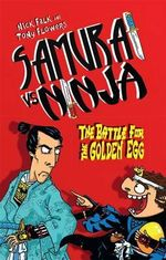 The Battle for the Golden Egg : Samurai vs Ninja : Book 1 - Nick Falk