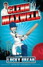 Glenn Maxwell 1 : Lucky Break - Patrick Loughlin