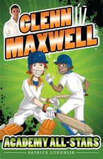 Academy All-Stars - Order Now For Your Chance to Win!* : The Glenn Maxwell Series : Book 2 - Glenn Maxwell