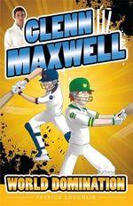 Glenn Maxwell 4 : World Domination - Patrick/Maxwell, Glenn Loughlin