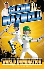 World Domination - Order Now For Your Chance to Win!* : The Glenn Maxwell Series : Book 4 - Patrick Loughlin
