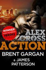 Action - An Exclusive Alex Cross Short Story - Brent Gargan