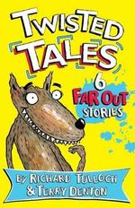 Twisted Tales : Six Fairy Tales Turned Inside Out - Richard Tulloch