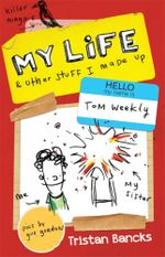 My Life and Other Stuff I Made Up : My Life & Other Stuff... - Tristan Bancks