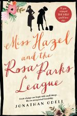 Miss Hazel and the Rosa Parks League : Great change can begin with small things... Like an unexpected friendship - Jonathan Odell