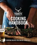 Tooheys Brothers Cooking Handbook : Everyday Recipes You Can Get Stuck into - Tooheys