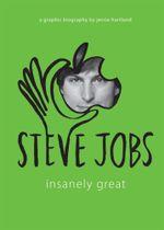 Steve Jobs : Insanely Great - Jessie Hartland