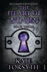 The Heart of Stars : Rhiannon's Ride : Book 3 - Kate Forsyth