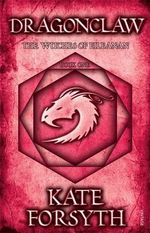 Dragonclaw : The Witches of Eileanan : Book 1 - Kate Forsyth