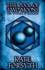 The Pool of Two Moons : The Witches of Eileanan : Book 2 - Kate Forsyth
