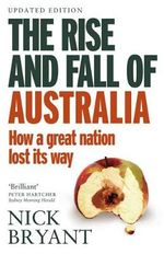 The Rise and Fall of Australia - Nick Bryant