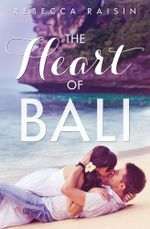 The Heart Of Bali : (Novella) - Rebecca Raisin