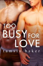 Too Busy For Love : (Novella) - Tamsin Baker