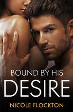 Bound By His Desire - Nicole Flockton