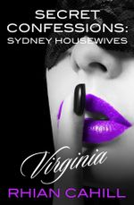 Secret Confessions : Sydney Housewives : Virginia - Rhian Cahill