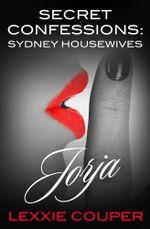 Jorja : Secret Confessions : Sydney Housewives - Lexxie Couper