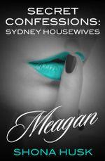 Meagan : Secret Confessions : Sydney Housewives - Shona Husk