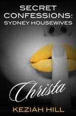 Secret Confessions : Sydney Housewives : Christa - Keziah Hill