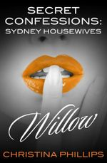 Willow : Secret Confessions : Sydney Housewives - Christina Phillips