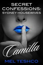 Camilla : Secret Confessions : Sydney Housewives - Mel Teshco