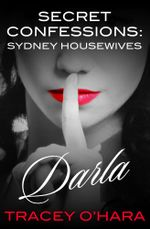 Darla : Secret Confessions : Sydney Housewives - Tracey O'Hara
