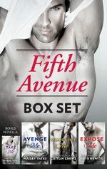 Fifth Avenue Bundle/Take Me/Avenge Me/Scandalise Me/Expose Me : Fifth Avenue Book 4 - Maisey Yates