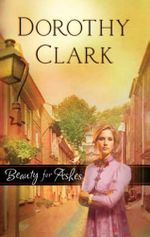 Beauty For Ashes - Dorothy Clark