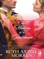 The Making Of A Gentleman - Ruth Axtell Morren