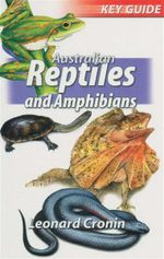 Australian Reptiles and Amphibians : Key Guide - Leonard Cronin