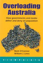 Overloading Australia : How Governments and Media Dither and Deny Population - Mark O'Connor