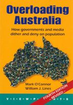 Overloading Australia : How Governments and Media Dither and Deny on Population - Mark O'Connor