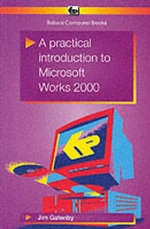 A Practical Introduction to Microsoft Works 2000 - James Gatenby