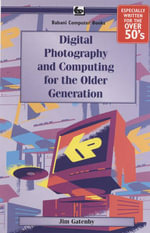 Digital Photography and Computing for the Older Generati - James Gatenby