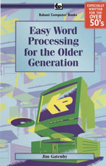 Easy Word Processing for the Older Generation : BP609 - James Gatenby