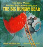 The Little Mouse, the Red Ripe Strawberry, and the Big Hungry Bear : Child's Play Library Series - Don Wood