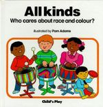 All Kinds : Who Cares About Race and Colour? - Pam Adams