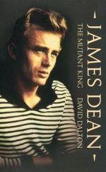 James Dean : The Mutant King - David Dalton