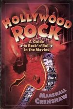 Hollywood Rock : A Guide to Rock 'n' Roll in the Movies - Marshall Crenshaw