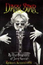 Dark Star : Oral Biography of Jerry Garcia - Robert Greenfield