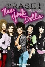 Trash : The Complete New York Dolls :  The Complete New York Dolls - Kris Needs